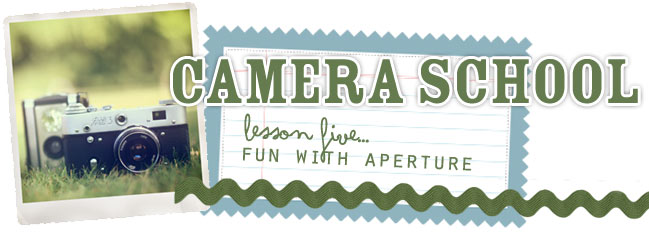 camera school :: fun with aperture