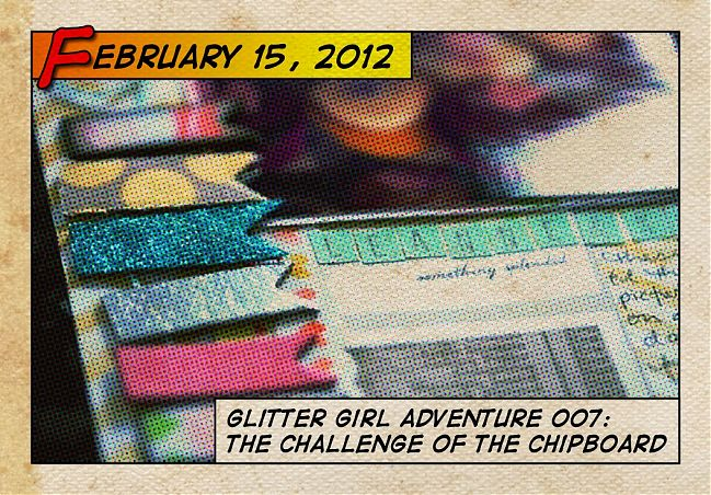 Glitter Girl and the challenge of the chipboard