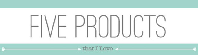 5 products I love