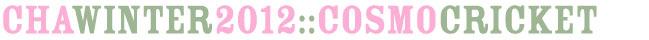 CHA Winter 2012 :: Cosmo Cricket