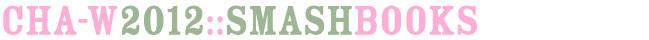 CHA Winter 2012 :: Smash Books
